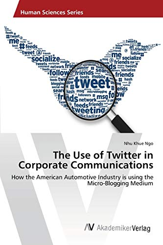 9783639462791: The Use of Twitter in Corporate Communications: How the American Automotive Industry is using the Micro-Blogging Medium