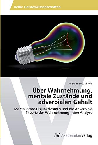 9783639463286: Über Wahrnehmung, mentale Zustände und adverbialen Gehalt: Mental-State-Disjunktivismus und die Adverbiale Theorie der Wahrnehmung - eine Analyse (German Edition)