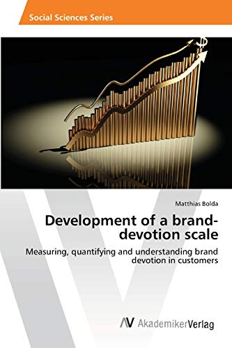 9783639463729: Development of a brand-devotion scale: Measuring, quantifying and understanding brand devotion in customers