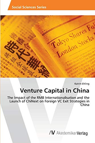 9783639464306: Venture Capital in China: The Impact of the RMB Internationalisation and the Launch of ChiNext on Foreign VC Exit Strategies in China