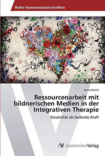 Ressourcenarbeit mit bildnerischen Medien in der Integrativen Therapie: Anna RakoS