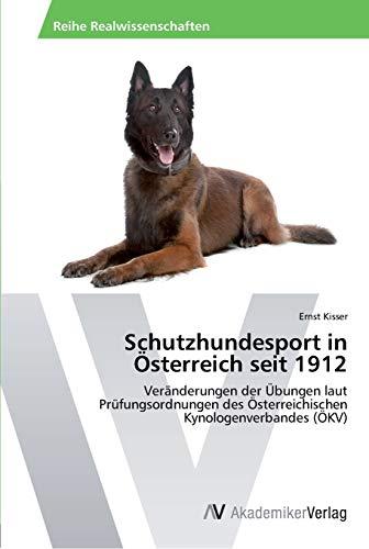 9783639464863: Schutzhundesport in Österreich seit 1912: Veränderungen der Übungen laut Prüfungsordnungen des Österreichischen Kynologenverbandes (ÖKV) (German Edition)