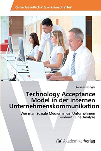 Technology Acceptance Model in Der Internen Unternehmenskommunikation: Alexander Logar