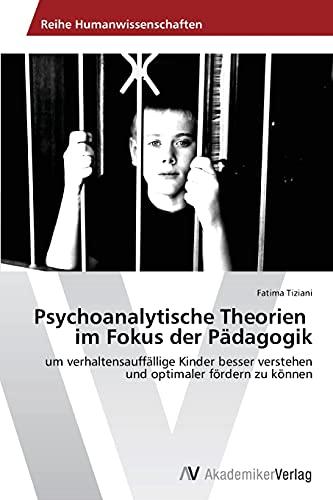 9783639465440: Psychoanalytische Theorien Im Fokus Der Padagogik