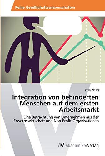 9783639466003: Integration von behinderten Menschen auf dem ersten Arbeitsmarkt: Eine Betrachtung von Unternehmen aus der Erwerbswirtschaft und Non-Profit-Organisationen (German Edition)