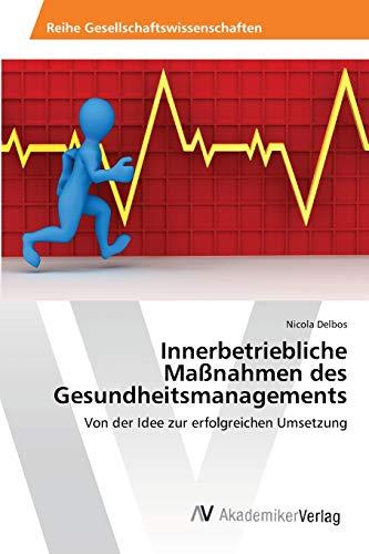 9783639466669: Innerbetriebliche Maßnahmen des Gesundheitsmanagements: Von der Idee zur erfolgreichen Umsetzung (German Edition)