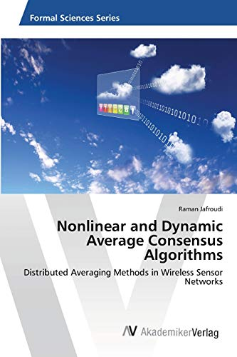 9783639466805: Nonlinear and Dynamic Average Consensus Algorithms: Distributed Averaging Methods in Wireless Sensor Networks