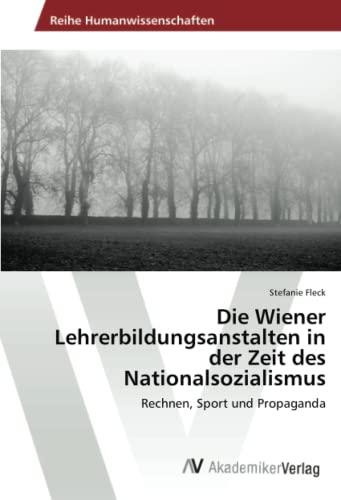 Die Wiener Lehrerbildungsanstalten in der Zeit des: Fleck, Stefanie