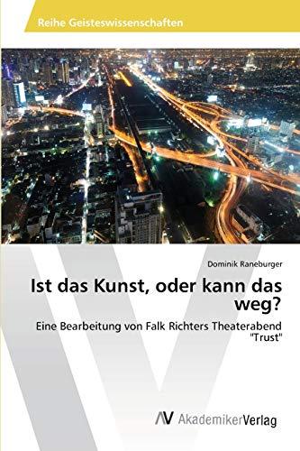 9783639468656: Ist das Kunst, oder kann das weg?: Eine Bearbeitung von Falk Richters Theaterabend