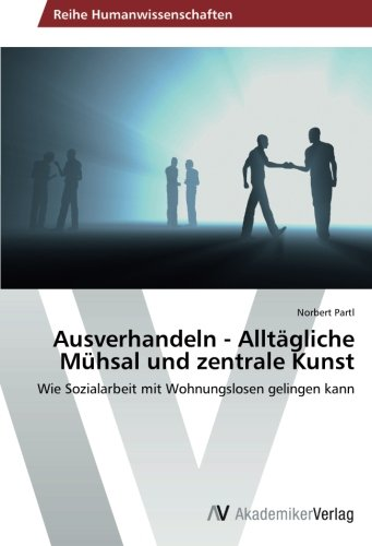 9783639469196: Ausverhandeln - Allt�gliche M�hsal und zentrale Kunst: Wie Sozialarbeit mit Wohnungslosen gelingen kann