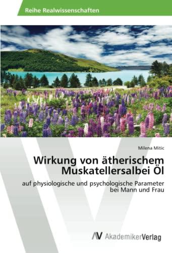 9783639469684: Wirkung von ätherischem Muskatellersalbei Öl: auf physiologische und psychologische Parameter bei Mann und Frau (German Edition)