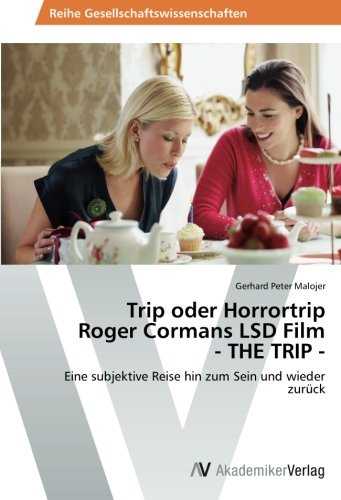 Trip Oder Horrortrip Roger Cormans LSD Film - The Trip -: Gerhard Peter Malojer
