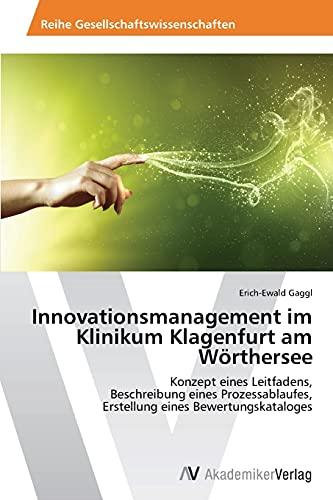 9783639470505: Innovationsmanagement im Klinikum Klagenfurt am Wörthersee: Konzept eines Leitfadens,  Beschreibung eines Prozessablaufes,  Erstellung eines Bewertungskataloges