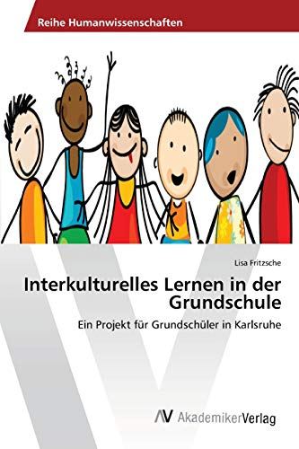 9783639470918: Interkulturelles Lernen in der Grundschule: Ein Projekt für Grundschüler in Karlsruhe (German Edition)