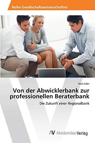 Von Der Abwicklerbank Zur Professionellen Beraterbank: Eder Alois
