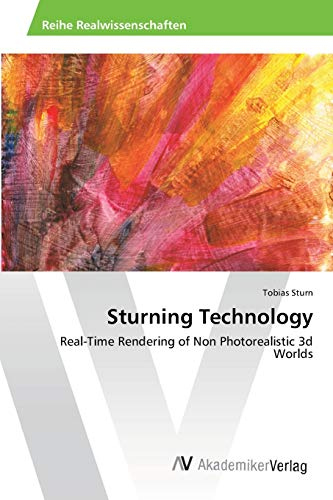 9783639471410: Sturning Technology: Real-Time Rendering of Non Photorealistic 3d Worlds