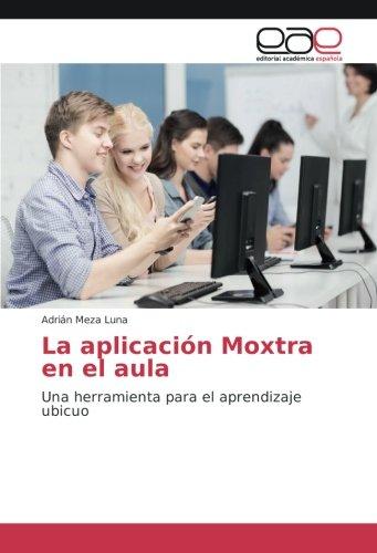 La aplicacià n Moxtra en el aula: Una herramienta para el aprendizaje ubicuo (Paperback): Adrián ...