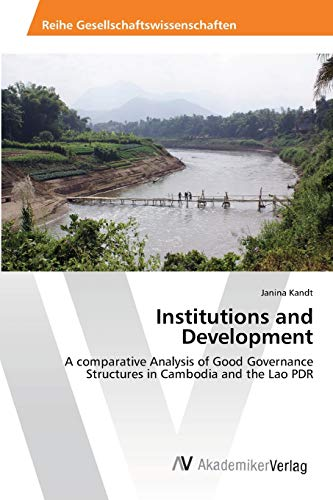 9783639472615: Institutions and Development: A comparative Analysis of Good Governance Structures in Cambodia and the Lao PDR