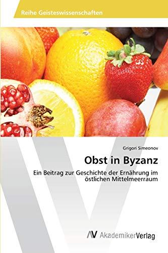 9783639473841: Obst in Byzanz: Ein Beitrag zur Geschichte der Ernährung im östlichen Mittelmeerraum (German Edition)
