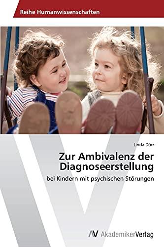 9783639474527: Zur Ambivalenz der Diagnoseerstellung: bei Kindern mit psychischen Störungen (German Edition)