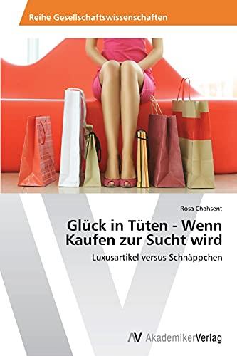9783639475142: Glück in Tüten - Wenn Kaufen zur Sucht wird: Luxusartikel versus Schnäppchen (German Edition)
