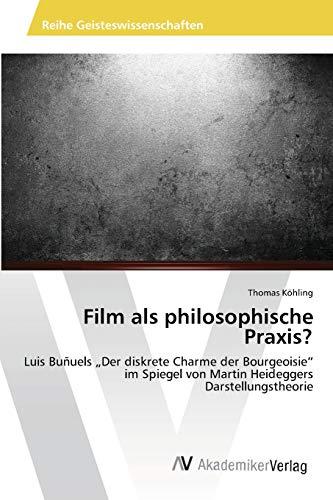 """9783639475937: Film als philosophische Praxis?: Luis Buñuels """"Der diskrete Charme der Bourgeoisie"""" im Spiegel von Martin Heideggers Darstellungstheorie"""