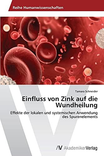 9783639476248: Einfluss von Zink auf die Wundheilung: Effekte der lokalen und systemischen Anwendung des Spurenelements (German Edition)
