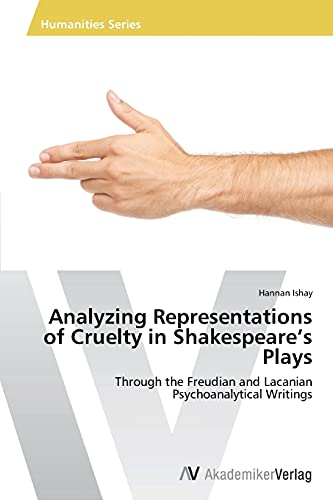 Analyzing Representations of Cruelty in Shakespeare's Plays (Paperback): Ishay Hannan