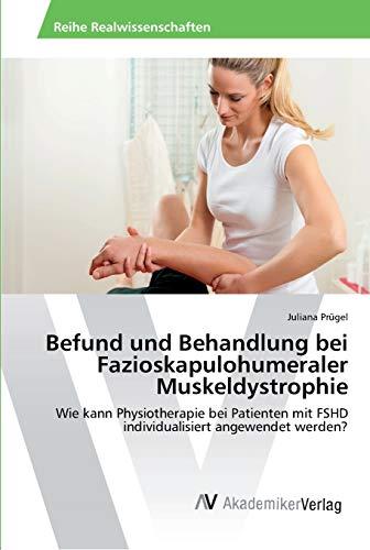 Befund und Behandlung bei Fazioskapulohumeraler Muskeldystrophie: Wie: Juliana Prügel
