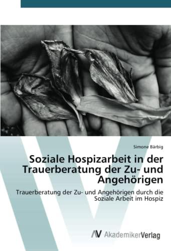 9783639478037: Soziale Hospizarbeit in der Trauerberatung der Zu- und Angehörigen