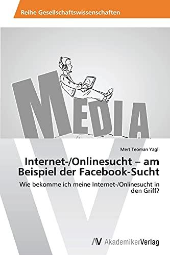 Internet-Onlinesucht - Am Beispiel Der Facebook-Sucht: Mert Teoman Yagli