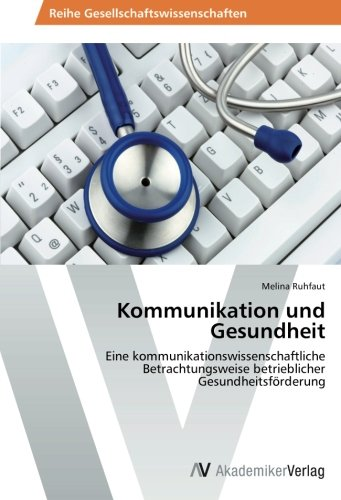 9783639479492: Kommunikation und Gesundheit: Eine kommunikationswissenschaftliche Betrachtungsweise betrieblicher Gesundheitsförderung