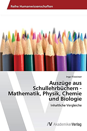 9783639486278: Auszüge aus Schullehrbüchern - Mathematik, Physik, Chemie und Biologie: Inhaltliche Vergleiche (German Edition)