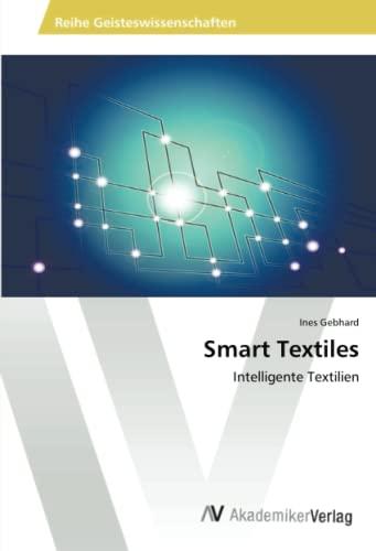 Smart Textiles: Intelligente Textilien (German Edition): Ines Gebhard