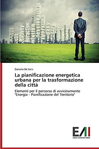 9783639487541: La pianificazione energetica urbana per la trasformazione della città: Elementi per il percorso di avvicinamento