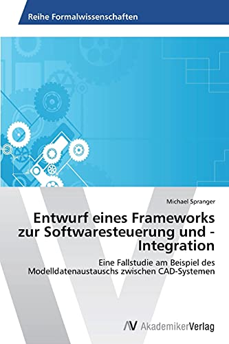 Entwurf eines Frameworks zur Softwaresteuerung und -Integration: Spranger Michael