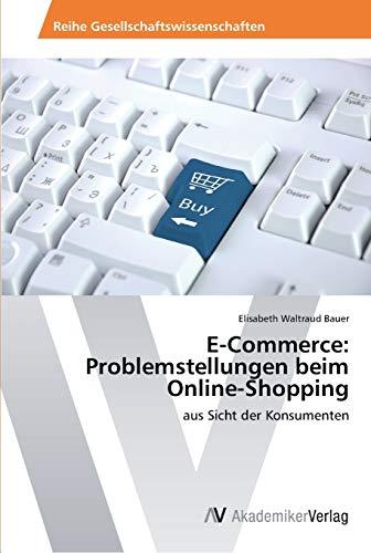 E-Commerce: Problemstellungen Beim Online-Shopping: Elisabeth Waltraud Bauer
