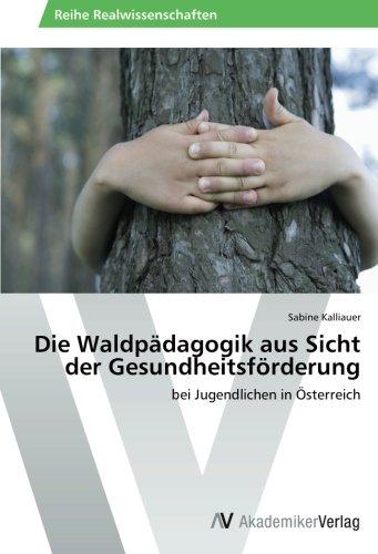 9783639488869: Die Waldpädagogik aus Sicht der Gesundheitsförderung: bei Jugendlichen in Österreich (German Edition)