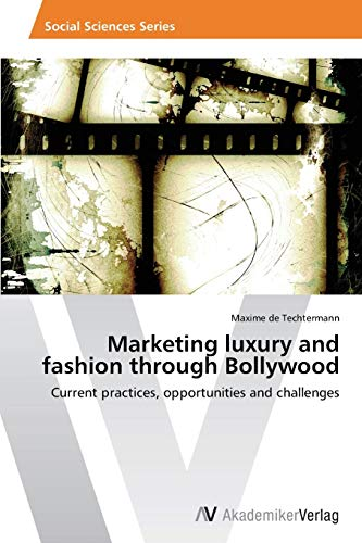 9783639488890: Marketing luxury and fashion through Bollywood: Current practices, opportunities and challenges