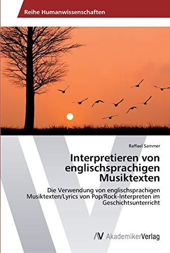 9783639488913: Interpretieren von englischsprachigen Musiktexten: Die Verwendung von englischsprachigen Musiktexten/Lyrics von Pop/Rock-Interpreten im Geschichtsunterricht (German Edition)