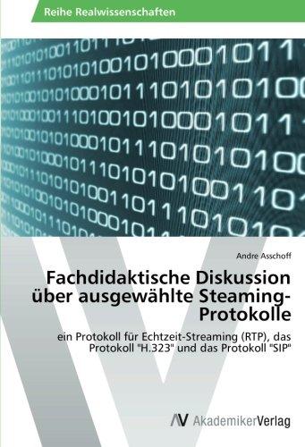 Fachdidaktische Diskussion über ausgewählte Steaming-Protokolle: Asschoff Andre