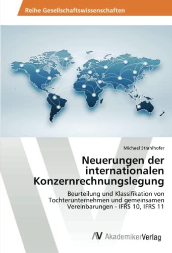 9783639490435: Neuerungen der internationalen Konzernrechnungslegung: Beurteilung und Klassifikation von Tochterunternehmen und gemeinsamen Vereinbarungen - IFRS 10, IFRS 11 (German Edition)