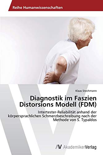 9783639491562: Diagnostik im Faszien Distorsions Modell (FDM): Intertester-Reliabilität anhand der körpersprachlichen Schmerzbeschreibung nach der Methode von S. Typaldos