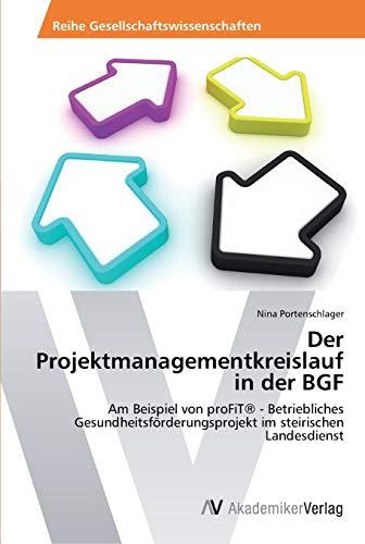 9783639491685: Der Projektmanagementkreislauf in der BGF: Am Beispiel von proFiT® - Betriebliches Gesundheitsförderungsprojekt im steirischen Landesdienst