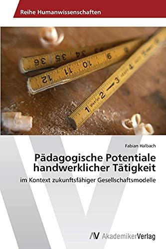 9783639493368: P�dagogische Potentiale handwerklicher T�tigkeit: im Kontext zukunftsf�higer Gesellschaftsmodelle