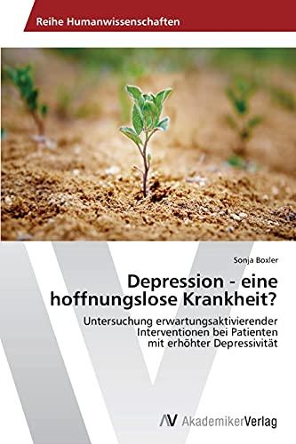 Depression - Eine Hoffnungslose Krankheit?: Sonja Boxler