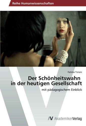 9783639494082: Der Schönheitswahn in der heutigen Gesellschaft: mit pädagogischem Einblick (German Edition)
