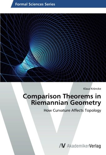 Comparison Theorems in Riemannian Geometry: How Curvature Affects Topology (Paperback): Klaus ...