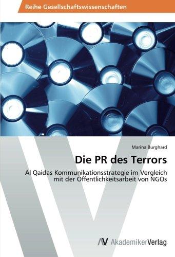 9783639494877: Die PR des Terrors: Al Qaidas Kommunikationsstrategie im Vergleich mit der Öffentlichkeitsarbeit von NGOs (German Edition)