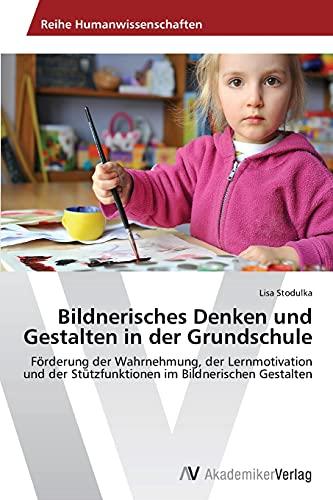 Bildnerisches Denken und Gestalten in der Grundschule F: Lisa Stodulka